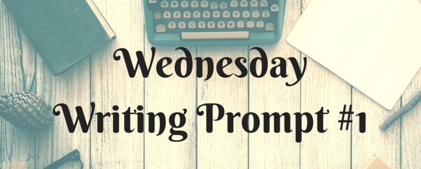Wednesday Writing Prompt #1