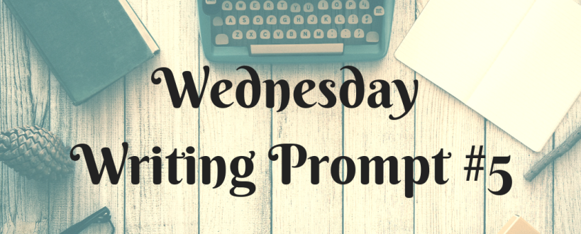 Wednesday Writing Prompt #5
