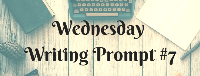 Wednesday Writing Prompt #7