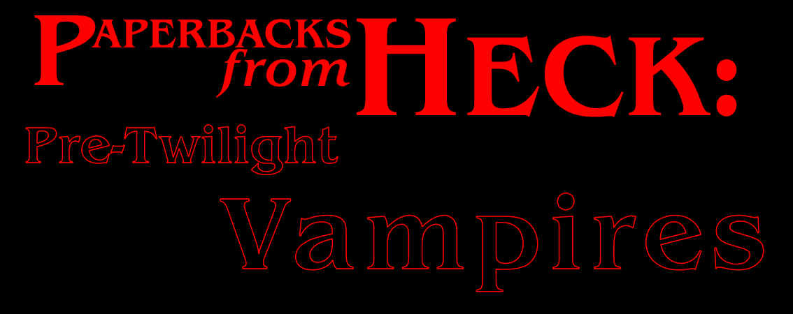 Paperbacks from Heck: Pre-Twilight Vampires