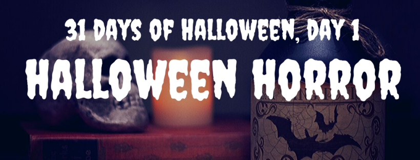 31 Days of Halloween, Day 1: Halloween Horror
