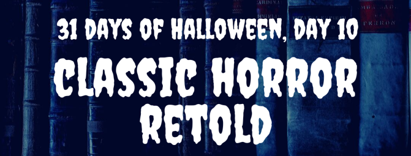31 Days of Halloween: Classic Horror Retold