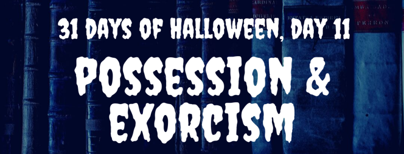 31 Days of Halloween: possession and exorcism