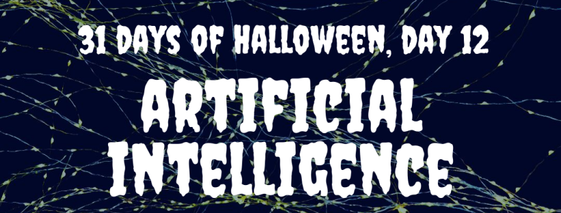 31 Days of Halloween: artificial intelligence