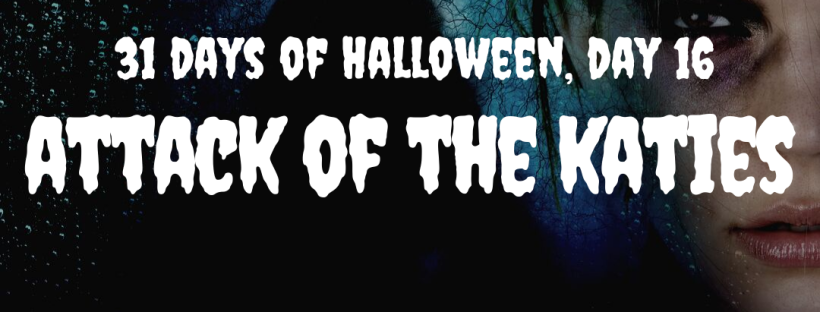 31 Days of Halloween: Attack of the Katies