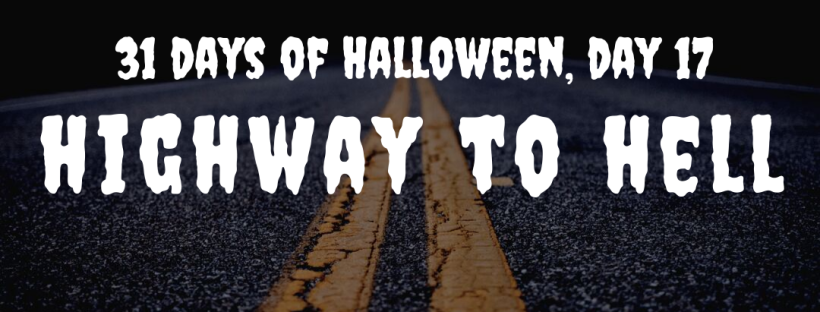 31 Days of Halloween, Day 17: Highway to Hell