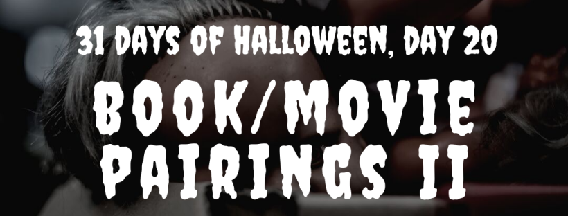 31 days of Halloween, Day 20: Book/Movie Pairings II