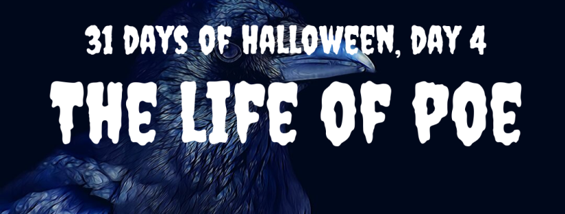 31 Days of Halloween, Day 4: The Life of Poe