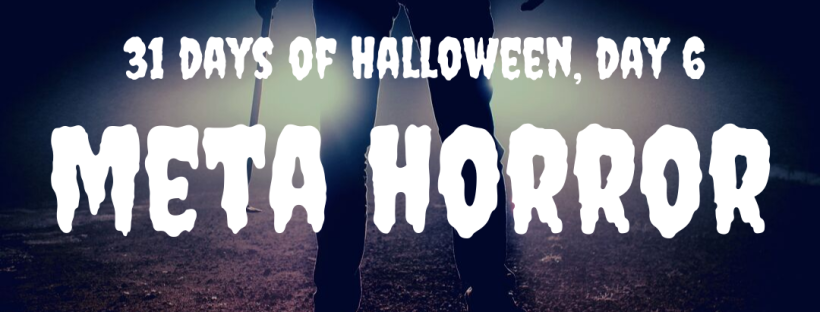31 Days of Halloween, Day 6: Meta Horror