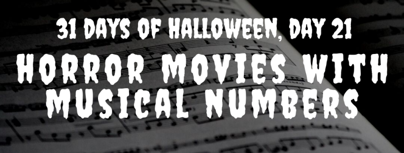 31 Days of Halloween, day 21: Horror Movies with Musical Numbers