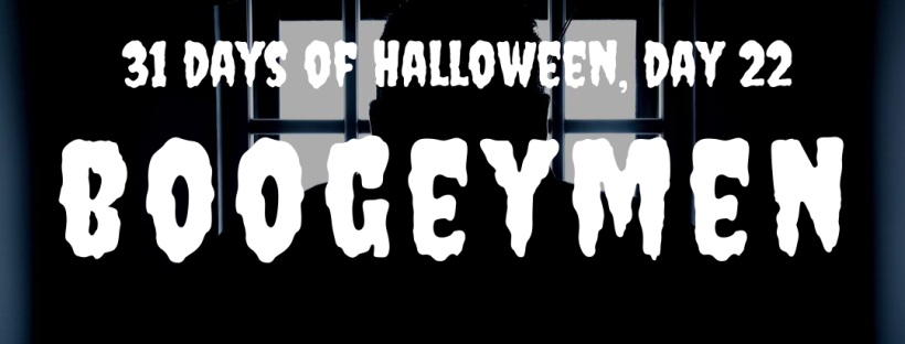 31 days of Halloween, day 22: Boogeymen
