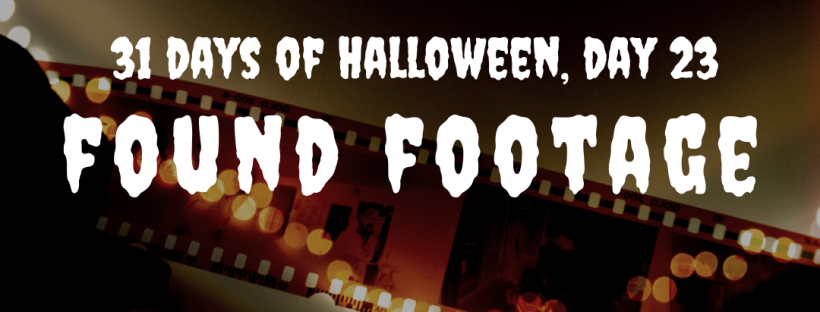 31 days of Halloween, day 23: Found Footage