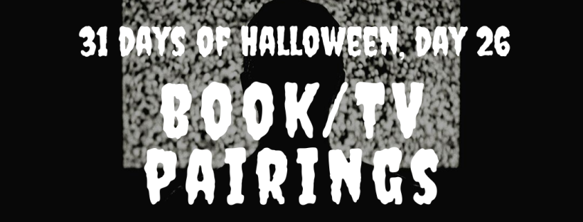 31 days of Halloween, Day 26: book/tv pairings