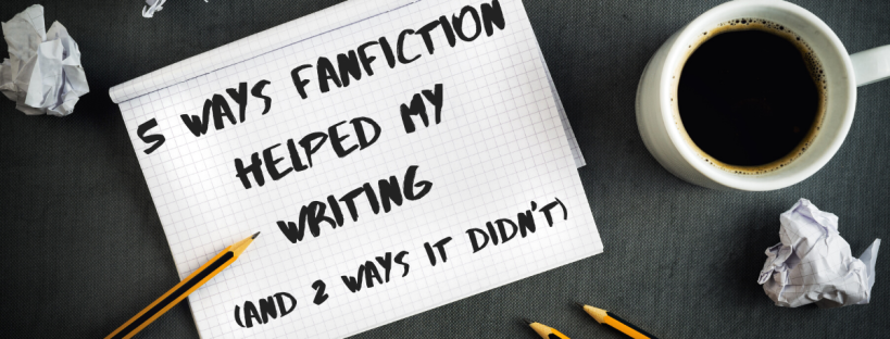 5 Ways Fanfiction Helped My Writing (and 2 ways it didn't)