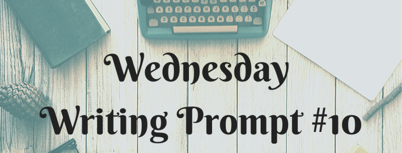 Wednesday Writing Prompt #10
