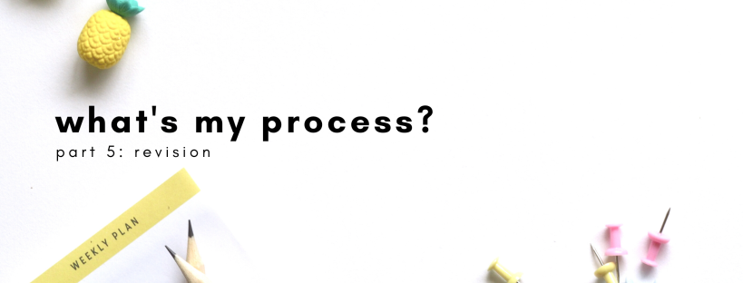 what's my process? part 5: revision